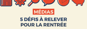 [Veille #33] Médias : 5 défis à relever pour la rentrée